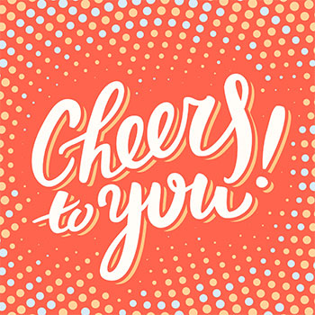 "Colorful graphic that reads, ""Cheers to you."""