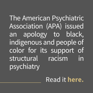 APA Issues Apology to Black, Indigenous and People of Color for Its Support of Structural Racism in Psychiatry (3)