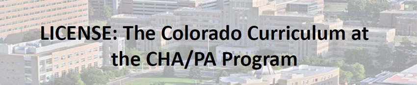 LICENSE: The Colorado Curriculum at the CHA/PA Program